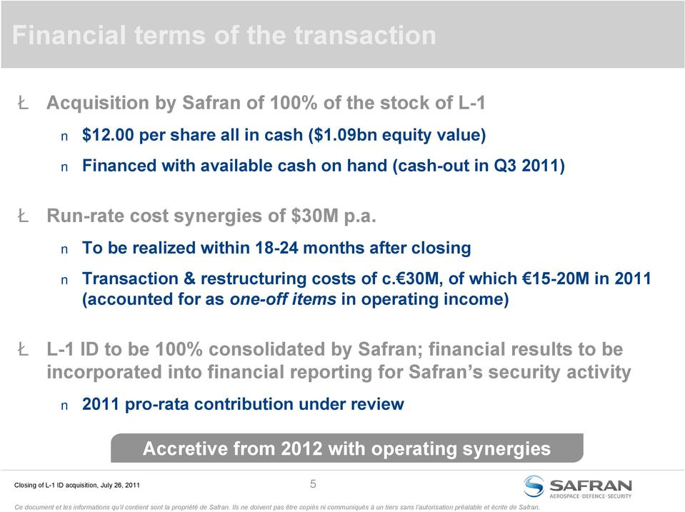 30M, of which 15-20M in 2011 (accounted for as one-off items in operating income) Ł L-1 ID to be 100% consolidated by Safran; financial results to be