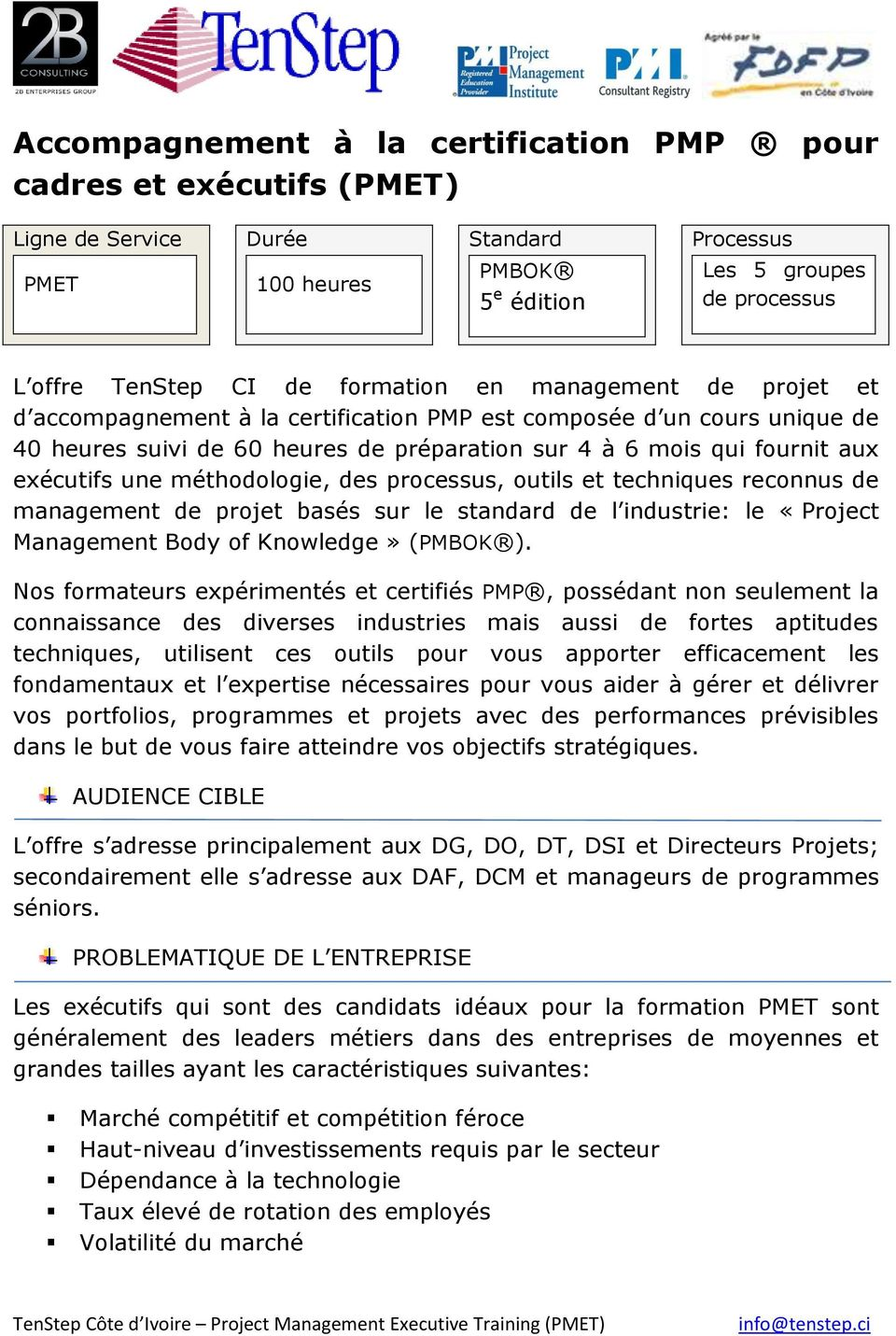 méthodologie, des processus, outils et techniques reconnus de management de projet basés sur le standard de l industrie: le «Project Management Body of Knowledge» (PMBOK ).