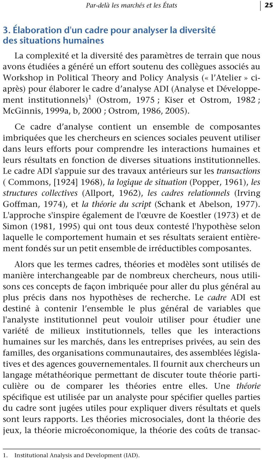 associés au Workshop in Political Theory and Policy Analysis («l Atelier» ciaprès) pour élaborer le cadre d analyse ADI (Analyse et Développement institutionnels) 1 (Ostrom, 1975 ; Kiser et Ostrom,