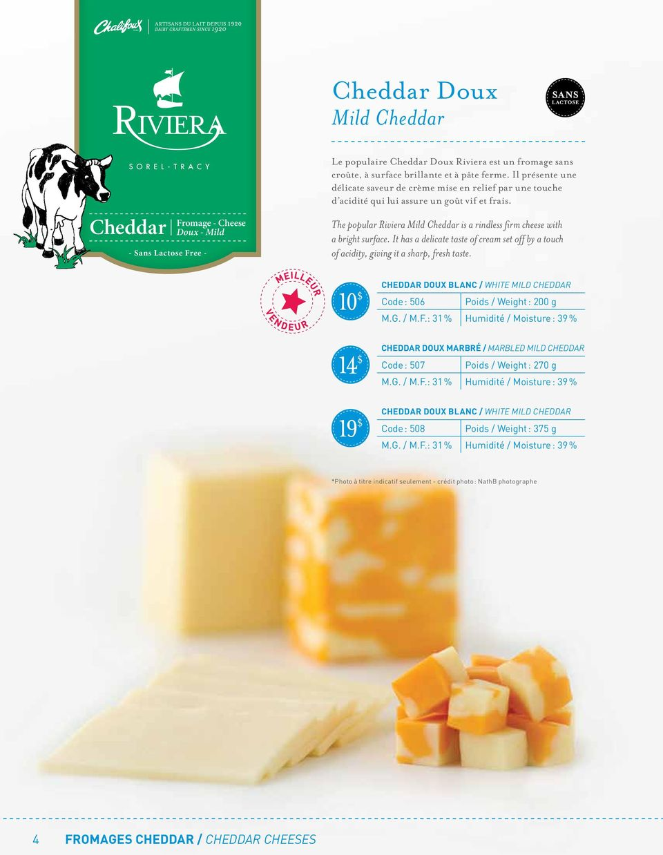 It has a delicate taste of cream set off by a touch of acidity, giving it a sharp, fresh taste. 10 $ Cheddar doux Blanc / White Mild Cheddar Code : 506 Poids / Weight : 200 g M.G. / M.F.