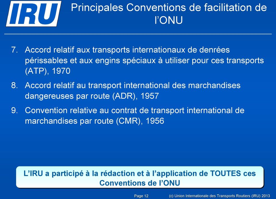 8. Accord relatif au transport international des marchandises dangereuses par route (ADR), 1957 9.