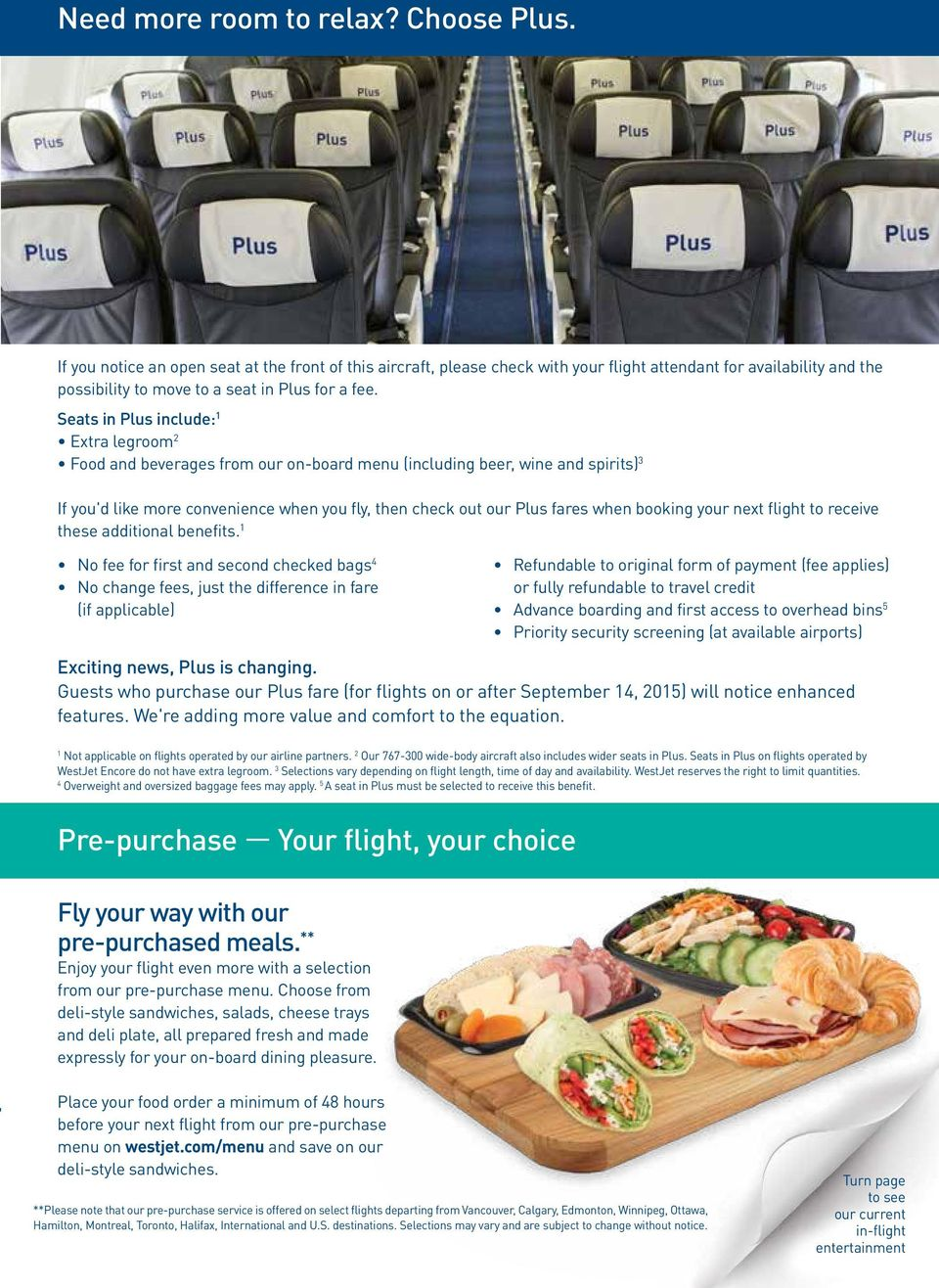 Seats in Plus include: 1 Extra legroom 2 Food and beverages from our on-board menu (including beer, wine and spirits) 3 If you'd like more convenience when you fly, then check out our Plus fares when