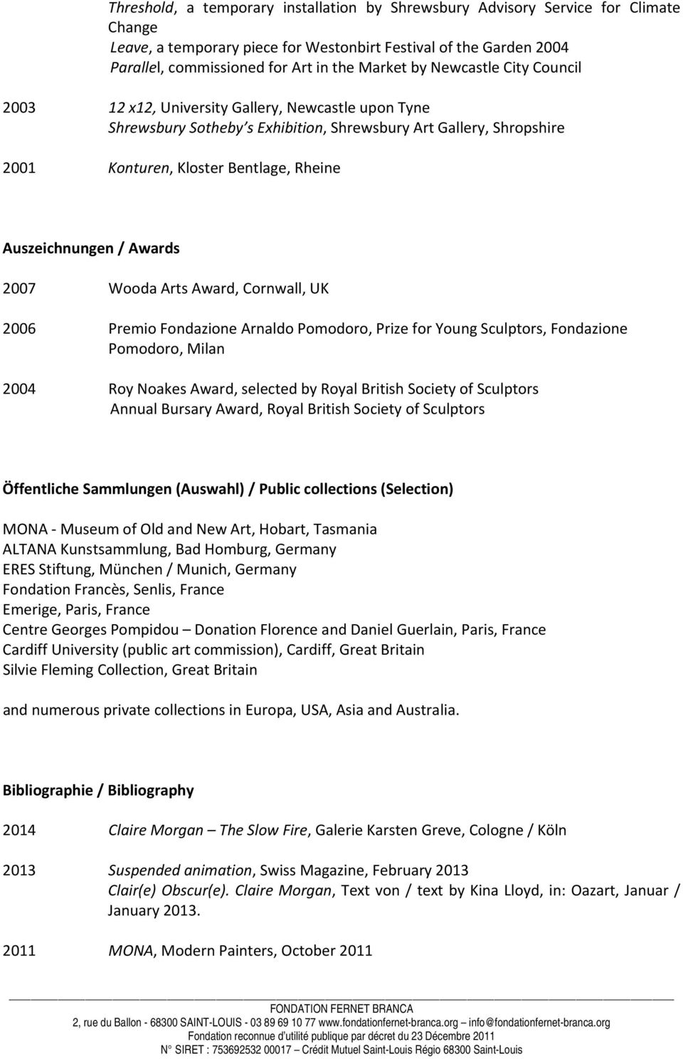 Auszeichnungen / Awards 2007 Wooda Arts Award, Cornwall, UK 2006 Premio Fondazione Arnaldo Pomodoro, Prize for Young Sculptors, Fondazione Pomodoro, Milan 2004 Roy Noakes Award, selected by Royal