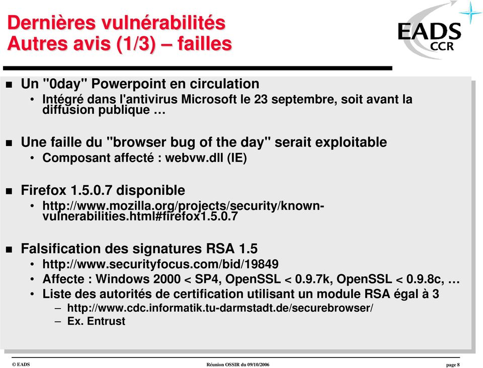 org/projects/security/knownvulnerabilities.html#firefox1.5.0.7 Falsification des des signatures RSA 1.5 1.5 http://www.securityfocus.