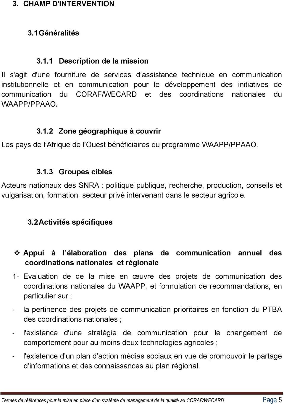 1 Description de la mission Il s'agit d'une fourniture de services d assistance technique en communication institutionnelle et en communication pour le développement des initiatives de communication