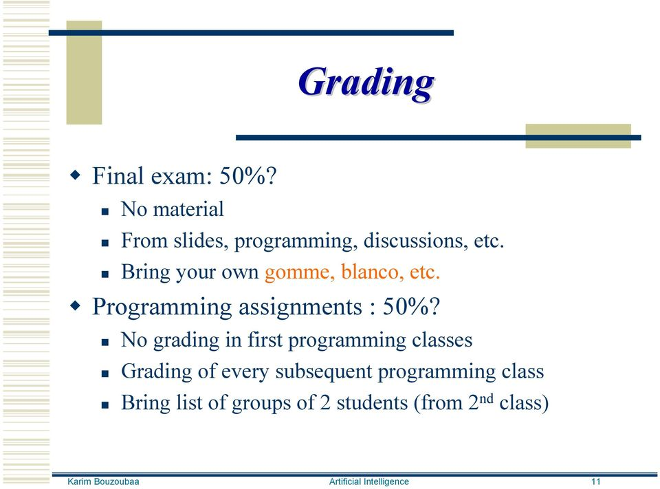 No grading in first programming classes Grading of every subsequent programming