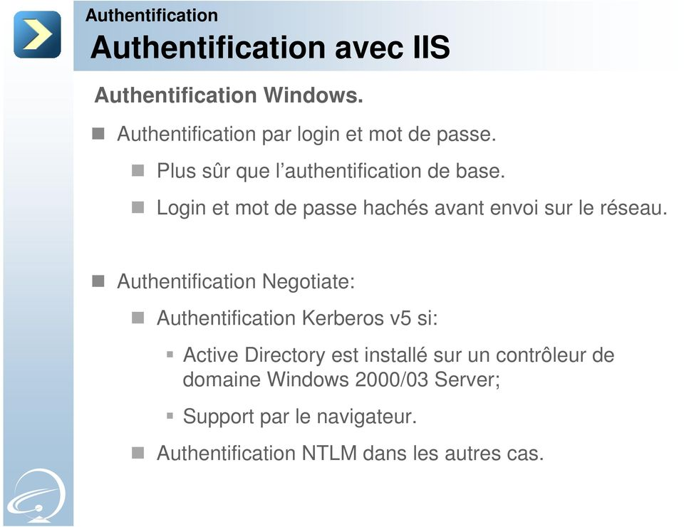 Authentification Negotiate: Authentification Kerberos v5 si: Active Directory est installé sur un