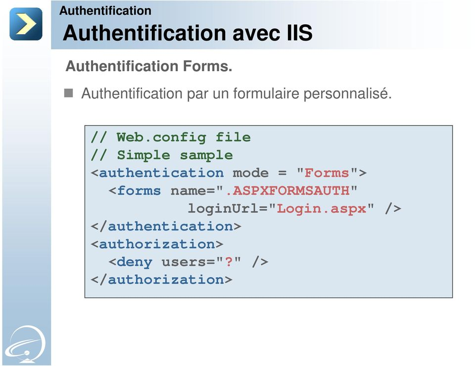"config file // Simple sample <authentication mode = ""Forms""> <forms"