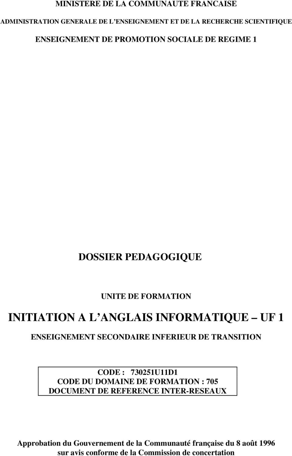 ENSEIGNEMENT SECONDAIRE INFERIEUR DE TRANSITION CODE : 730251U11D1 CODE DU DOMAINE DE FORMATION : 705 DOCUMENT DE REFERENCE