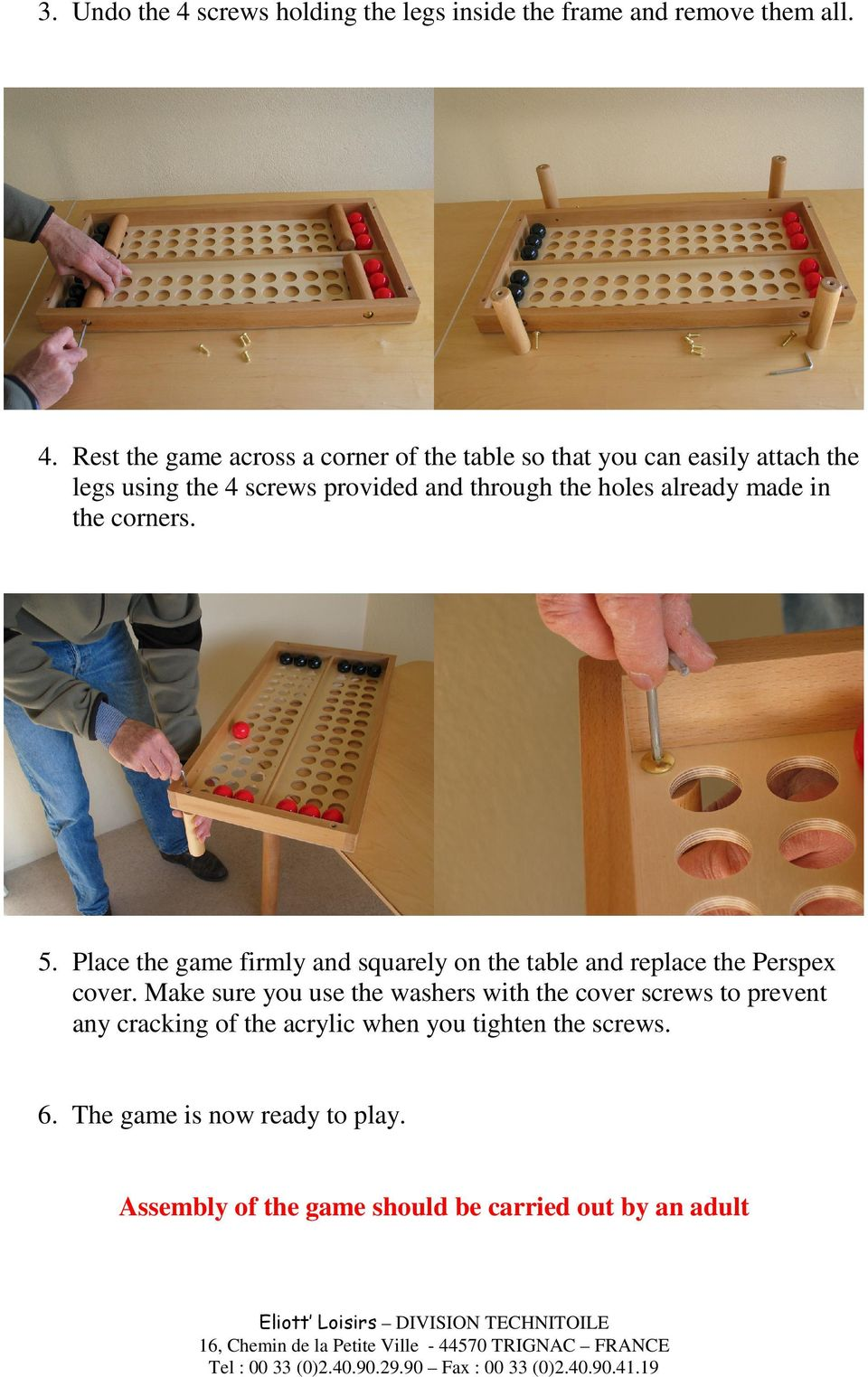 Rest the game across a corner of the table so that you can easily attach the legs using the 4 screws provided and through the holes already made in the corners. 5.