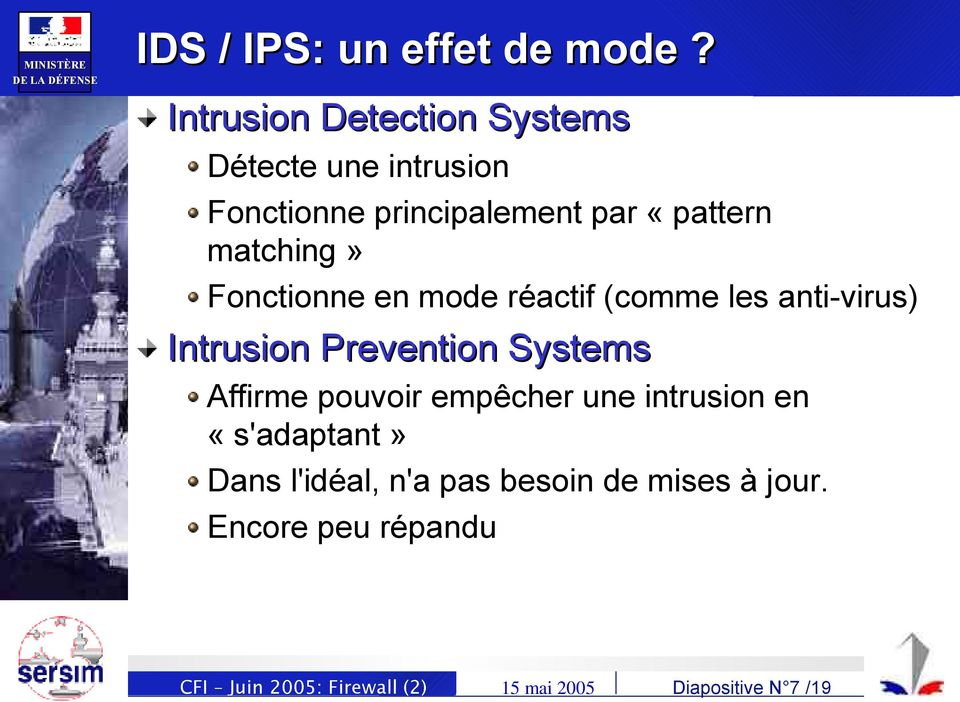 matching» Fonctionne en mode réactif (comme les anti-virus) Intrusion Prevention Systems Affirme