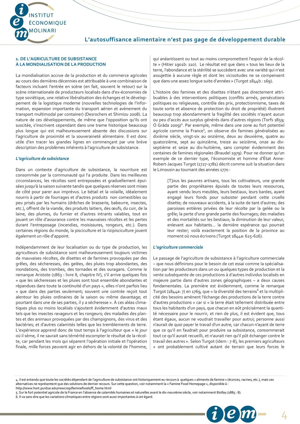 libéralisation des échanges et le développement de la logistique moderne (nouvelles technologies de l information, expansion importante du transport aérien et avènement du transport multimodal par