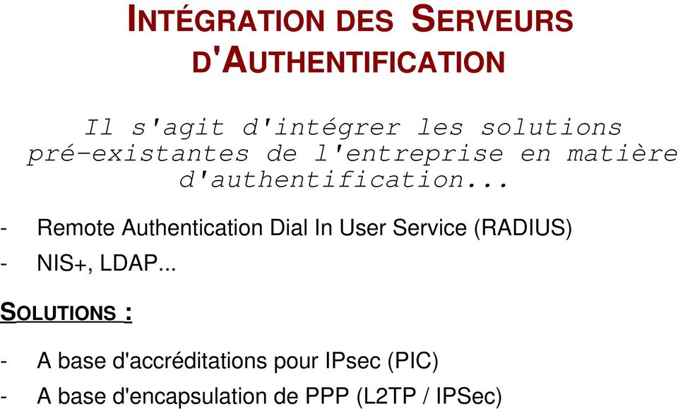 .. - Remote Authentication Dial In User Service (RADIUS) - NIS+, LDAP.