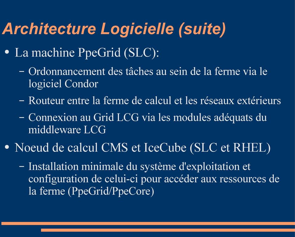 modules adéquats du middleware LCG Noeud de calcul CMS et IceCube (SLC et RHEL) Installation minimale du