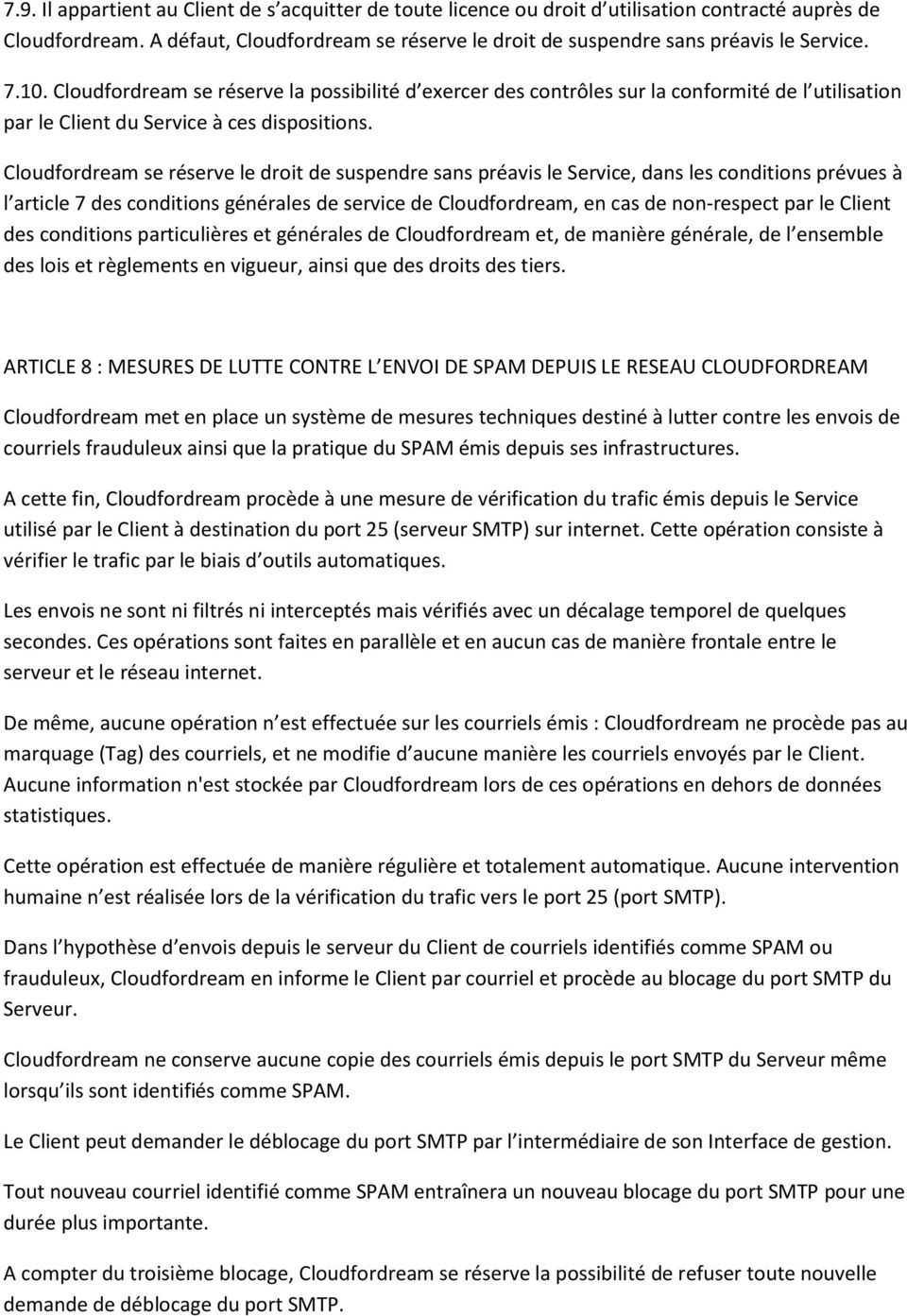 Cloudfordream se réserve le droit de suspendre sans préavis le Service, dans les conditions prévues à l article 7 des conditions générales de service de Cloudfordream, en cas de non-respect par le