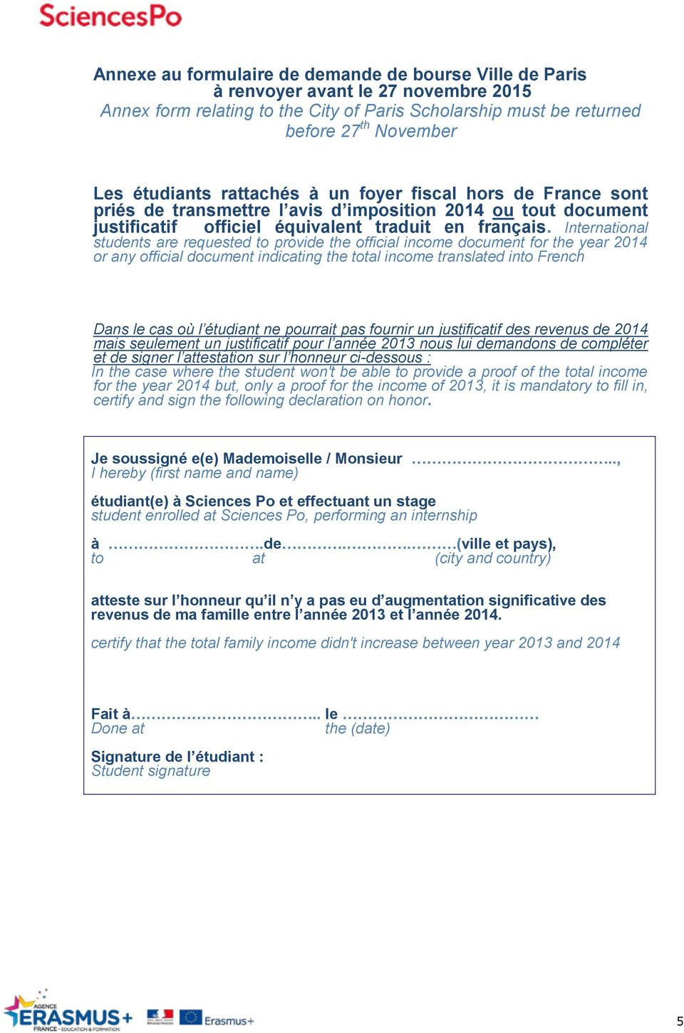 International students are requested to provide the official income document for the year 2014 or any official document indicating the total income translated into French Dans le cas où l étudiant ne