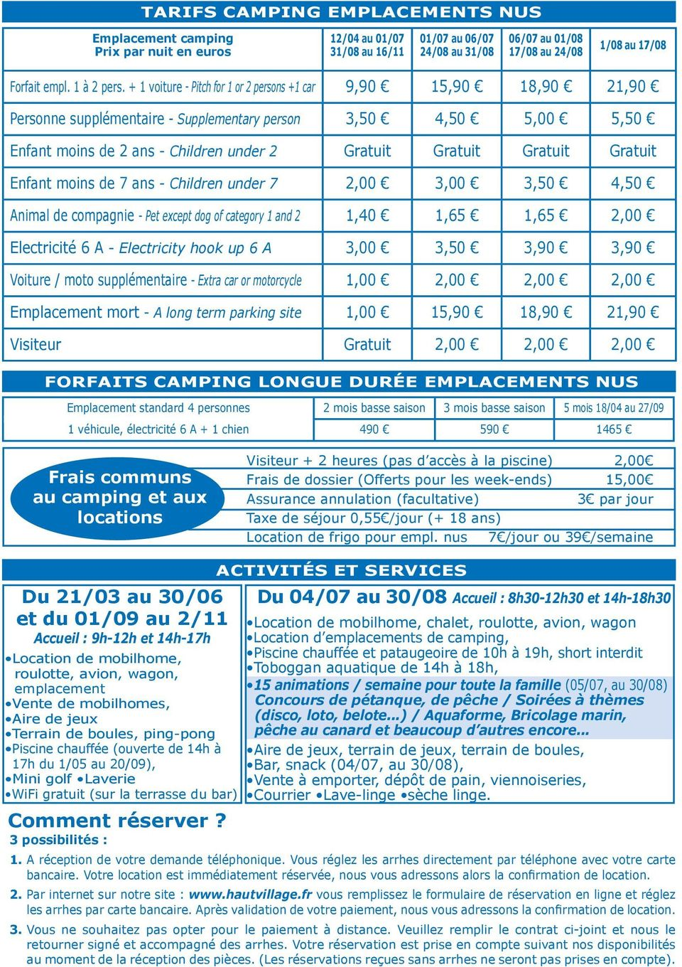 + 1 voiture - Pitch for 1 or 2 persons +1 car 9,90 15,90 18,90 21,90 Personne supplémentaire - Supplementary person 3,50 4,50 5,00 5,50 Enfant moins de 2 ans - Children under 2 Gratuit Gratuit