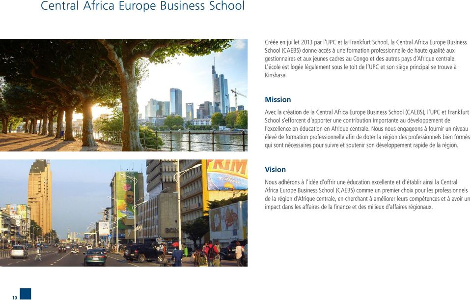 Mission Avec la création de la Central Africa Europe Business School (CAEBS), l UPC et Frankfurt School s efforcent d apporter une contribution importante au développement de l excellence en