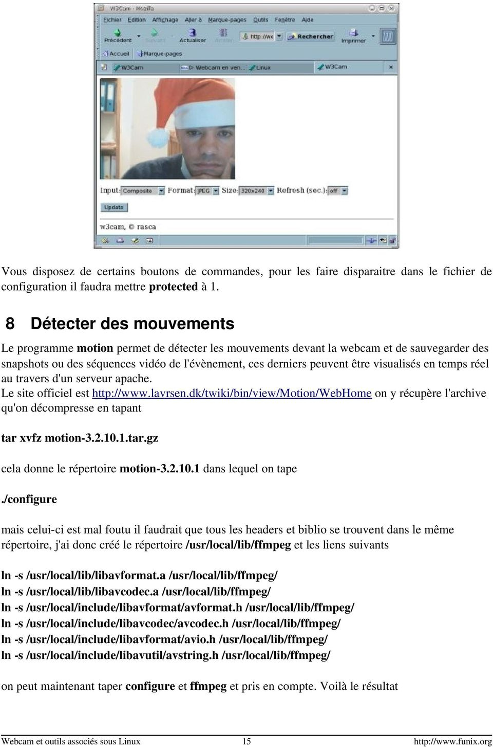 visualisés en temps réel au travers d'un serveur apache. Le site officiel est http://www.lavrsen.dk/twiki/bin/view/motion/webhome on y récupère l'archive qu'on décompresse en tapant tar xvfz motion 3.