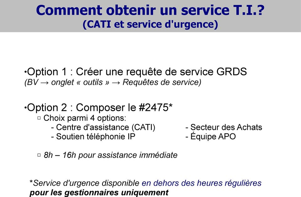 de service) Option 2 : Composer le #2475* Choix parmi 4 options: - Centre d'assistance (CATI) - Secteur