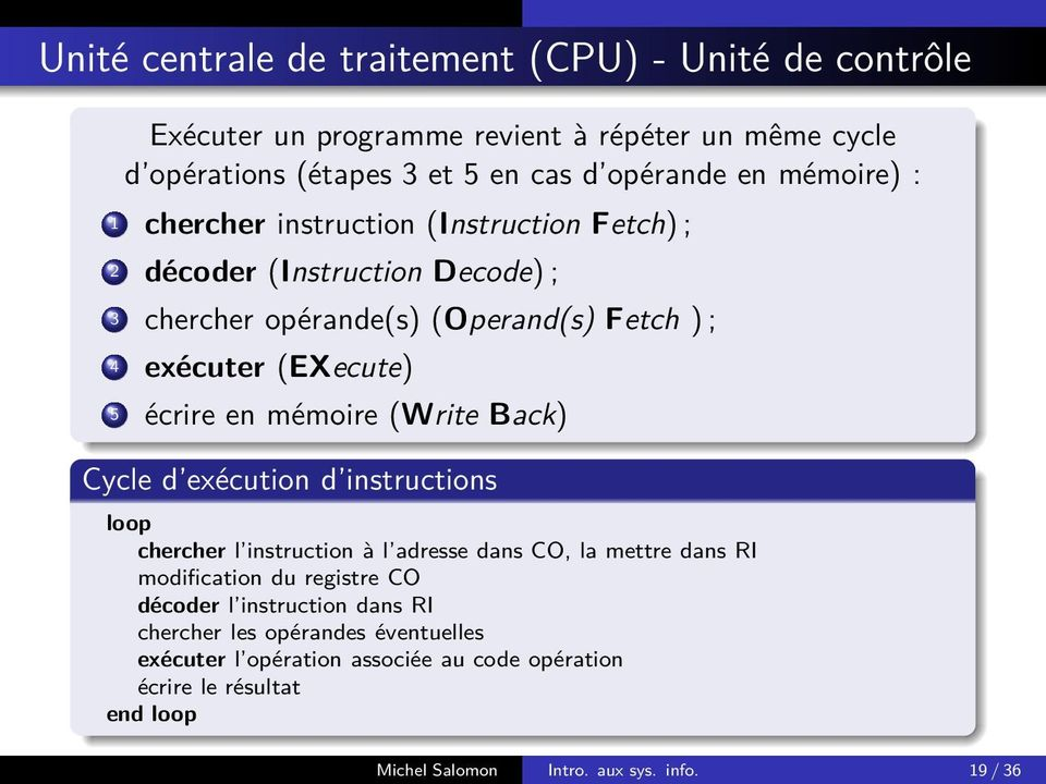 en mémoire (Write Back) Cycle d exécution d instructions loop chercher l instruction à l adresse dans CO, la mettre dans RI modification du registre CO décoder l