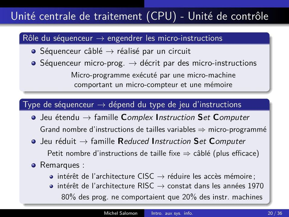 Complex Instruction Set Computer Grand nombre d instructions de tailles variables micro-programmé Jeu réduit famille Reduced Instruction Set Computer Petit nombre d instructions de taille fixe câblé