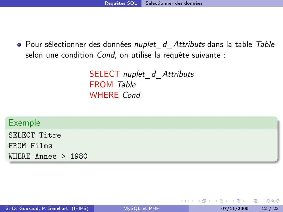 requête suivante : SELECT nuplet_d_attributs FROM Table WHERE Cond Exemple SELECT
