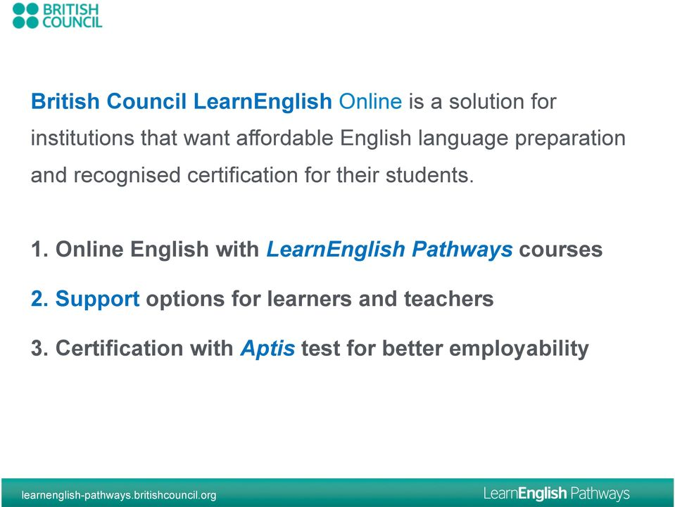 students. 1. Online English with LearnEnglish Pathways courses 2.