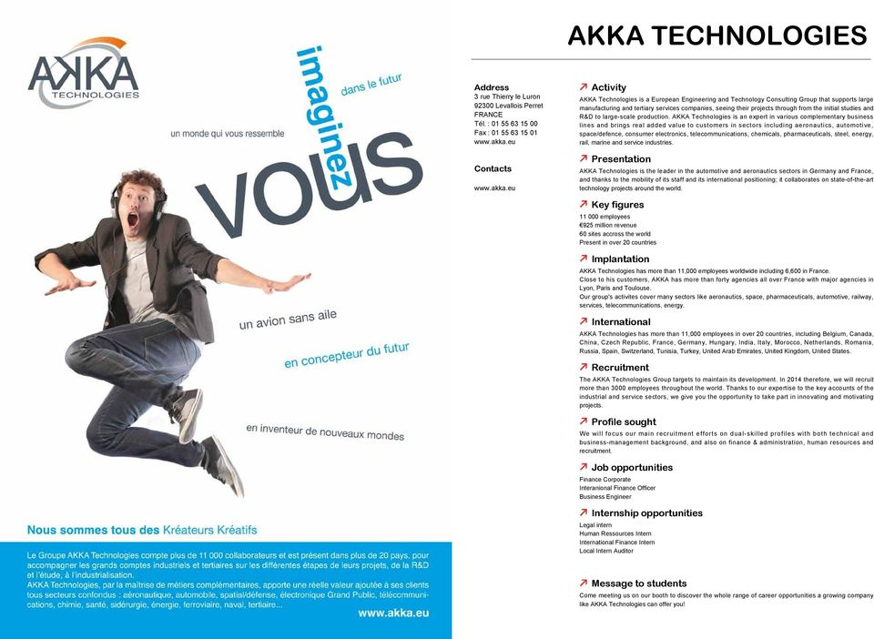 eu AKKA Technologies is a European Engineering and Technology Consulting Group that supports large manufacturing and tertiary services companies, seeing their projects through from the initial