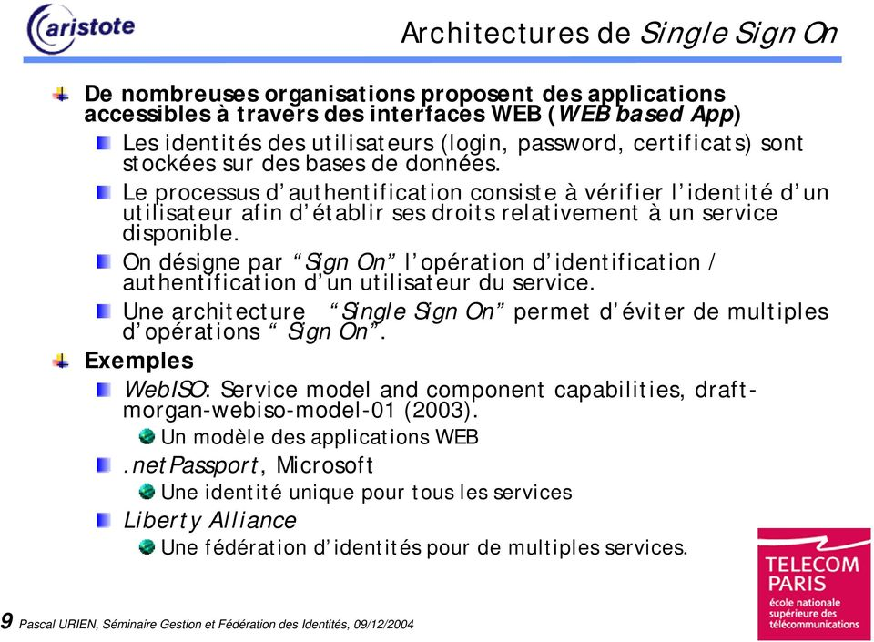 On désigne par Sign On l opération d identification / authentification d un utilisateur du service. Une architecture Single Sign On permet d éviter de multiples d opérations Sign On.