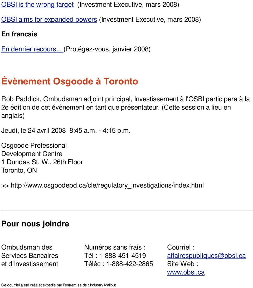 (Cette session a lieu en anglais) Jeudi, le 24 avril 2008 8:45 a.m. - 4:15 p.m. Osgoode Professional Development Centre 1 Dundas St. W., 26th Floor Toronto, ON >> http://www.osgoodepd.