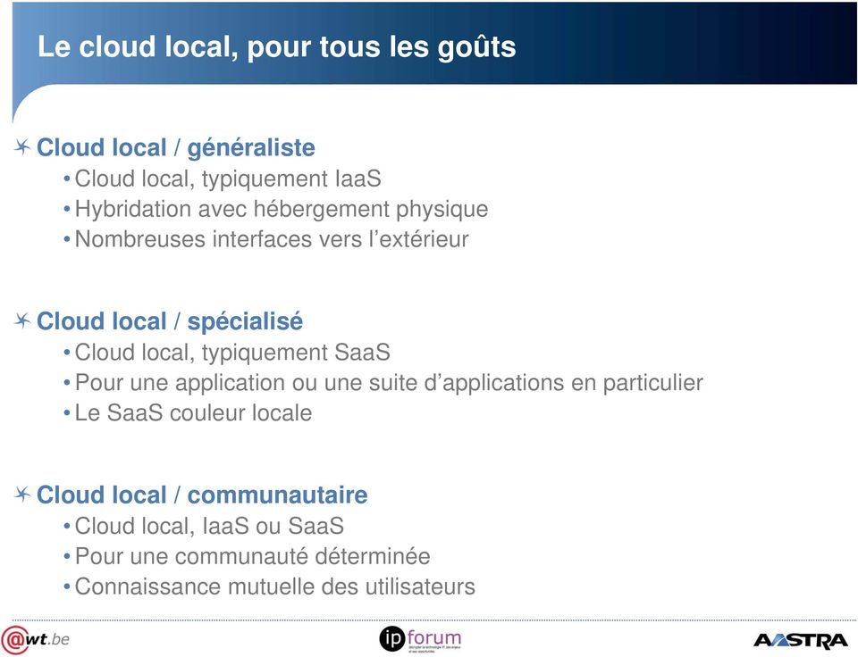 SaaS Pour une application ou une suite d applications en particulier Le SaaS couleur locale Cloud local /