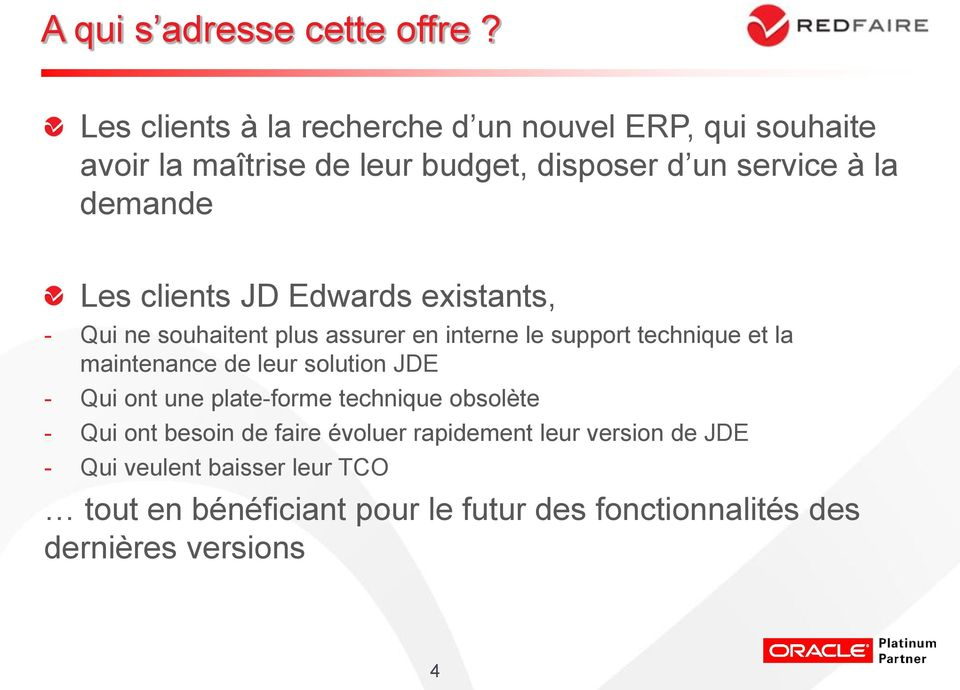 Les clients JD Edwards existants, - Qui ne souhaitent plus assurer en interne le support technique et la maintenance de leur