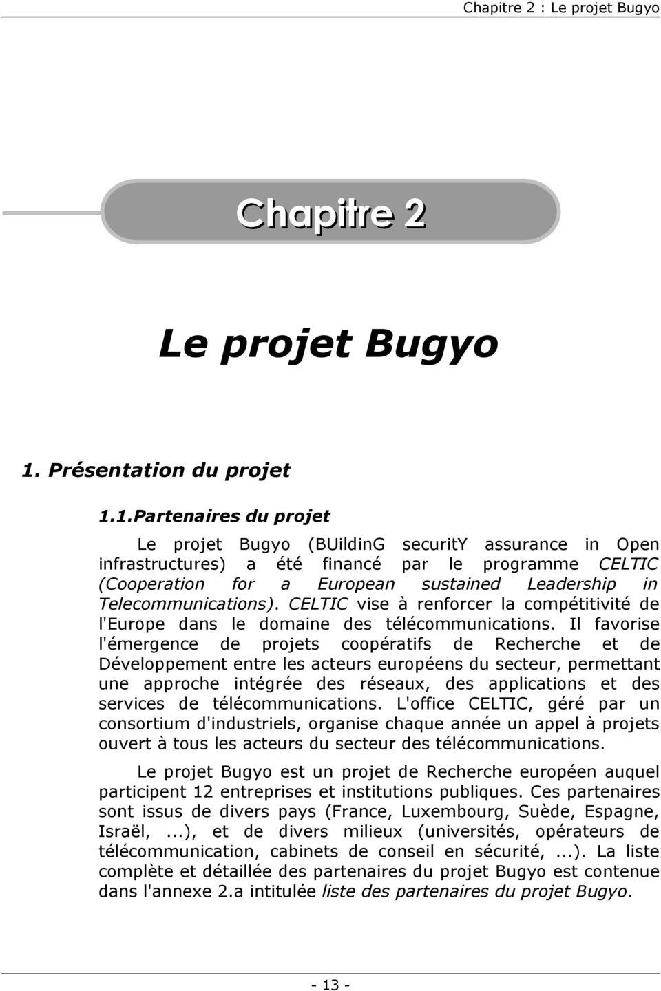1.Partenaires du projet Le projet Bugyo (BUildinG security assurance in Open infrastructures) a été financé par le programme CELTIC (Cooperation for a European sustained Leadership in