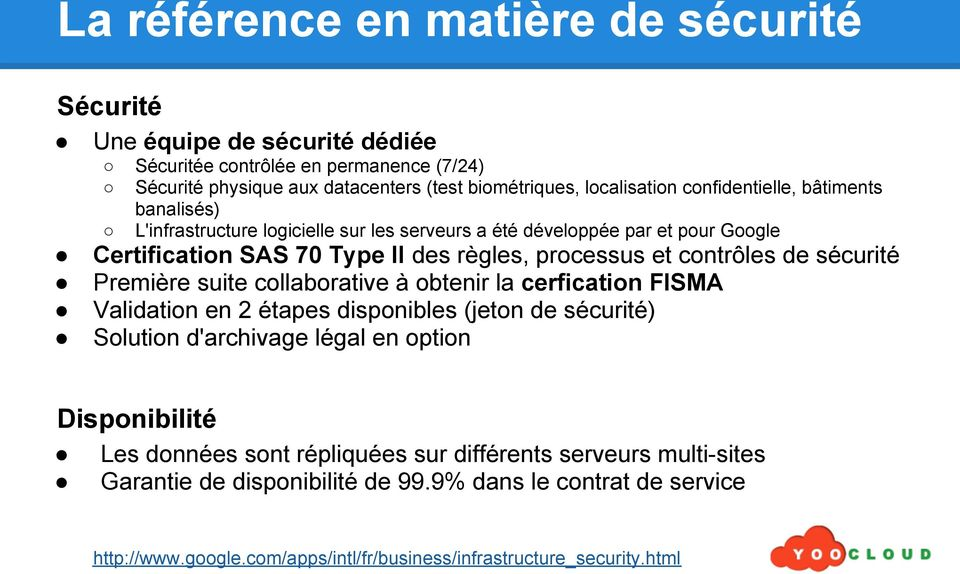 sécurité Première suite collaborative à obtenir la cerfication FISMA Validation en 2 étapes disponibles (jeton de sécurité) Solution d'archivage légal en option Disponibilité Les