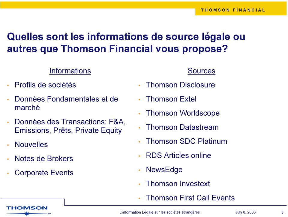 Prêts, Private Equity Nouvelles Notes de Brokers Corporate Events Sources Thomson Disclosure Thomson Extel