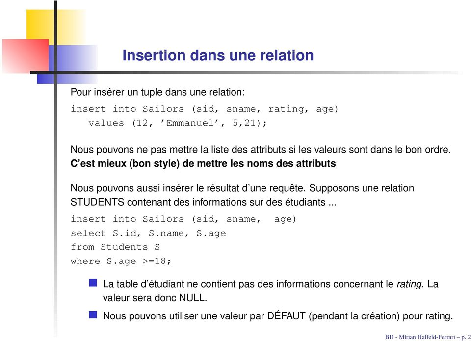 Supposons une relation STUDENTS contenant des informations sur des étudiants... insert into Sailors (sid, sname, select S.id, S.name, S.age from Students S where S.