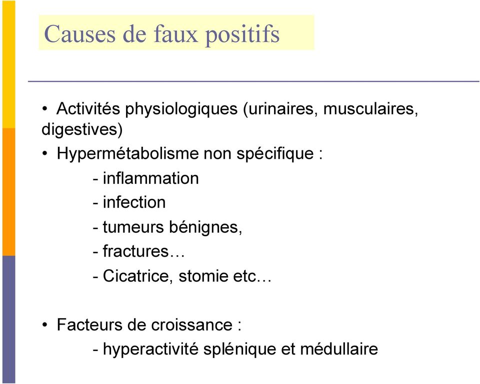 inflammation - infection - tumeurs bénignes, - fractures -