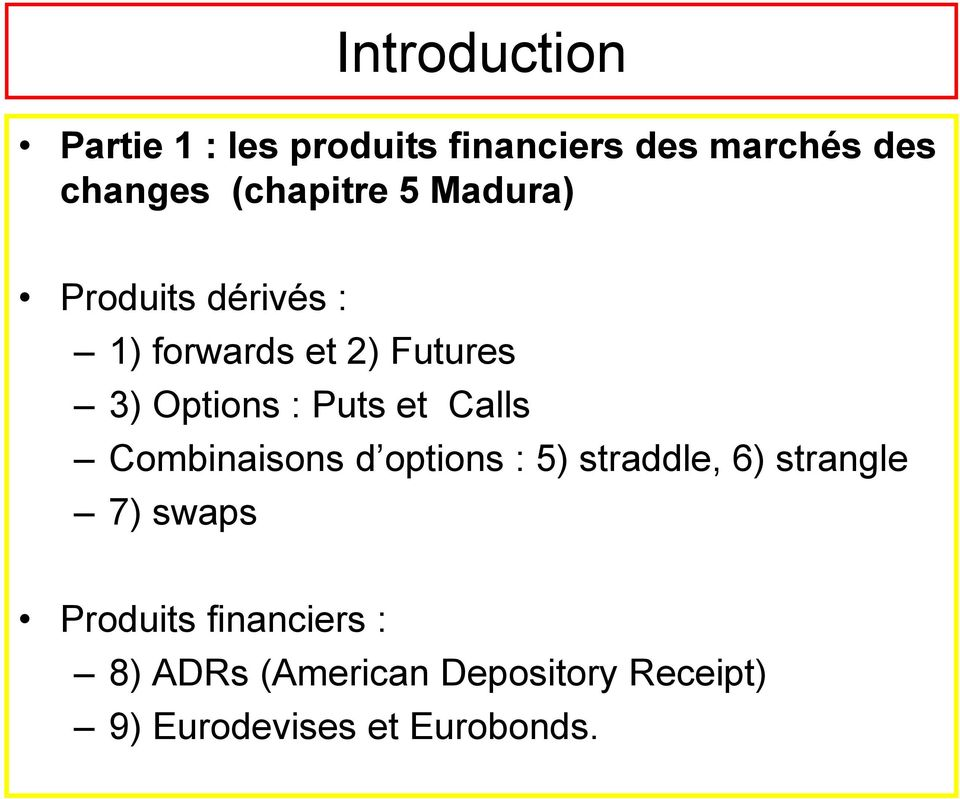 Puts et Calls Combinaisons d options : 5) straddle, 6) strangle 7) swaps