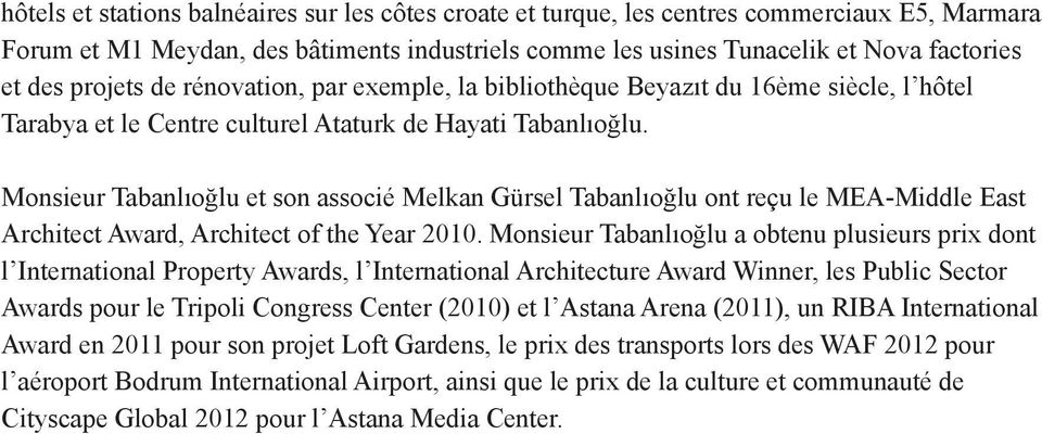 Monsieur Tabanlıoğlu et son associé Melkan Gürsel Tabanlıoğlu ont reçu le MEA-Middle East Architect Award, Architect of the Year 2010.