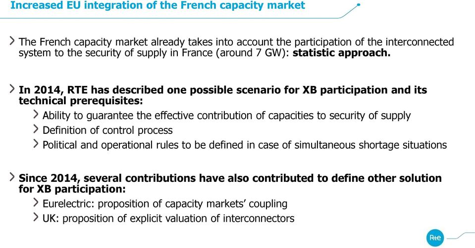 In 2014, RTE has described one possible scenario for XB participation and its technical prerequisites: Ability to guarantee the effective contribution of capacities to security of supply