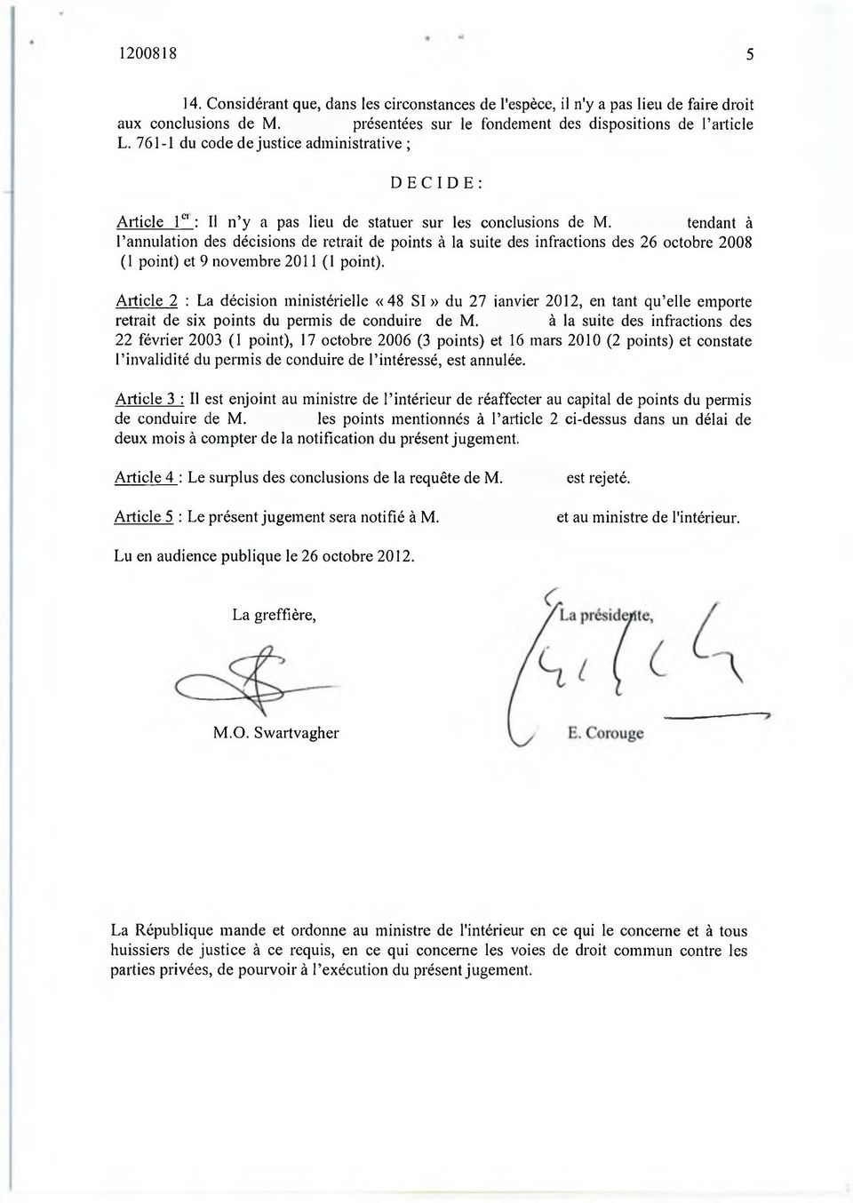 tendant à l annulation des décisions de retrait de points à la suite des infractions des 26 octobre 2008 (1 point) et 9 novembre 2011 (1 point).