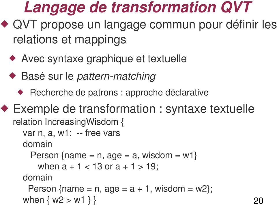 transformation : syntaxe textuelle relation IncreasingWisdom { var n, a, w1; -- free vars domain Person {name = n,