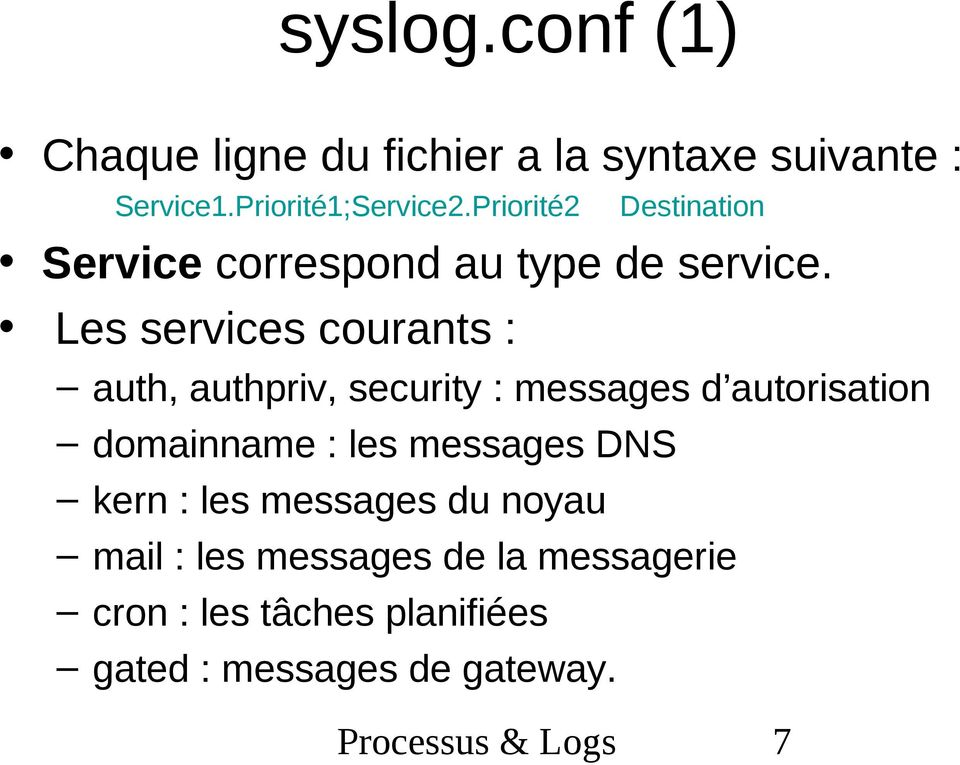 Les services courants : auth, authpriv, security : messages d autorisation domainname : les