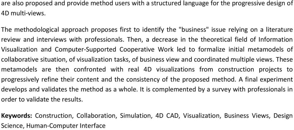 Then, a decrease in the theoretical field of Information Visualization and Computer-Supported Cooperative Work led to formalize initial metamodels of collaborative situation, of visualization tasks,
