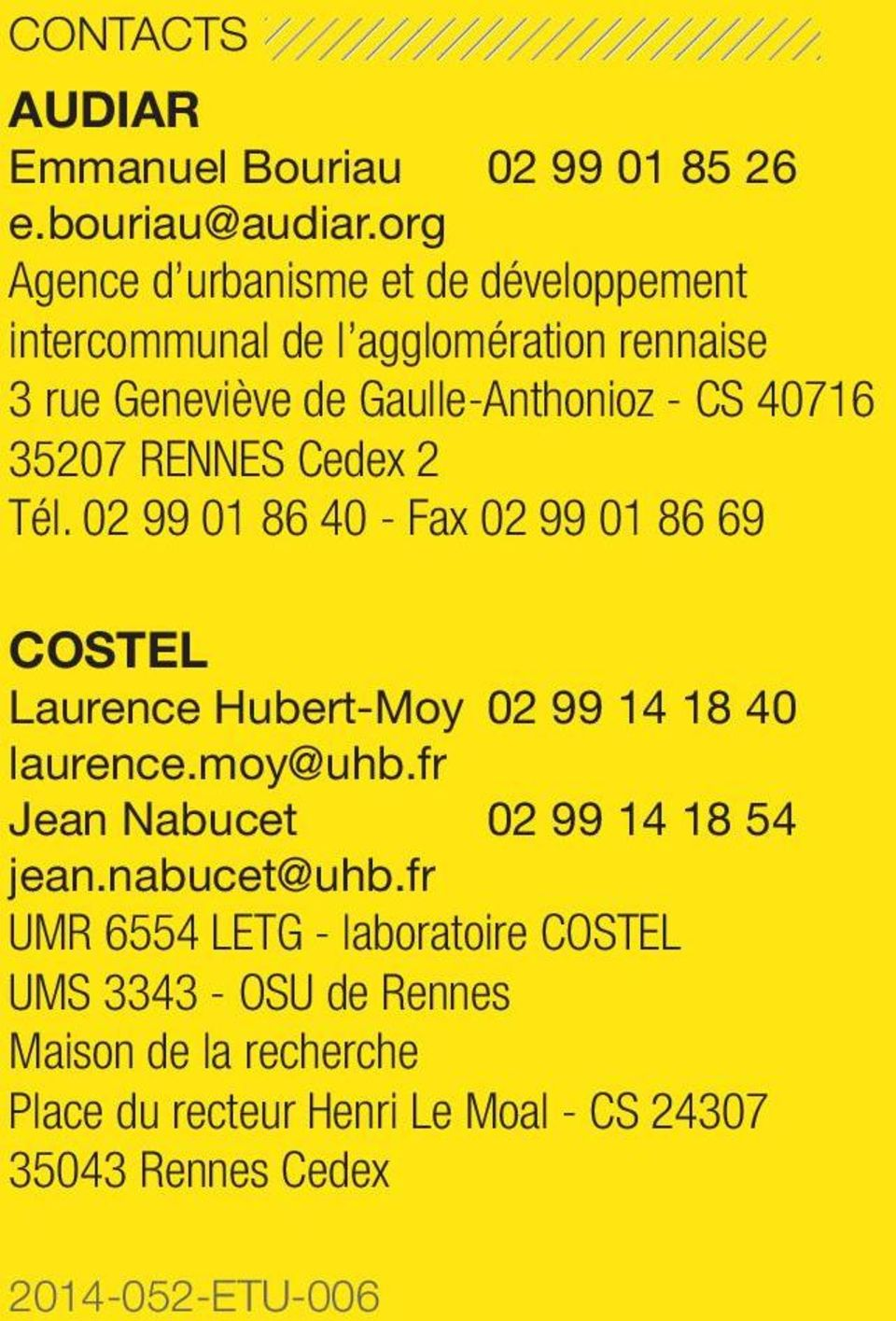 35207 RENNES Cedex 2 Tél. 02 99 01 86 40 - Fax 02 99 01 86 69 COSTEL Laurence Hubert-Moy 02 99 14 18 40 laurence.moy@uhb.