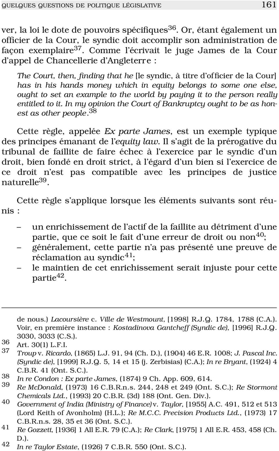Comme l écrivait le juge James de la Cour d appel de Chancellerie d Angleterr e: The Court, then, finding that he [le syndic, à titre d officier de la Cour] has in his hands money which in equity