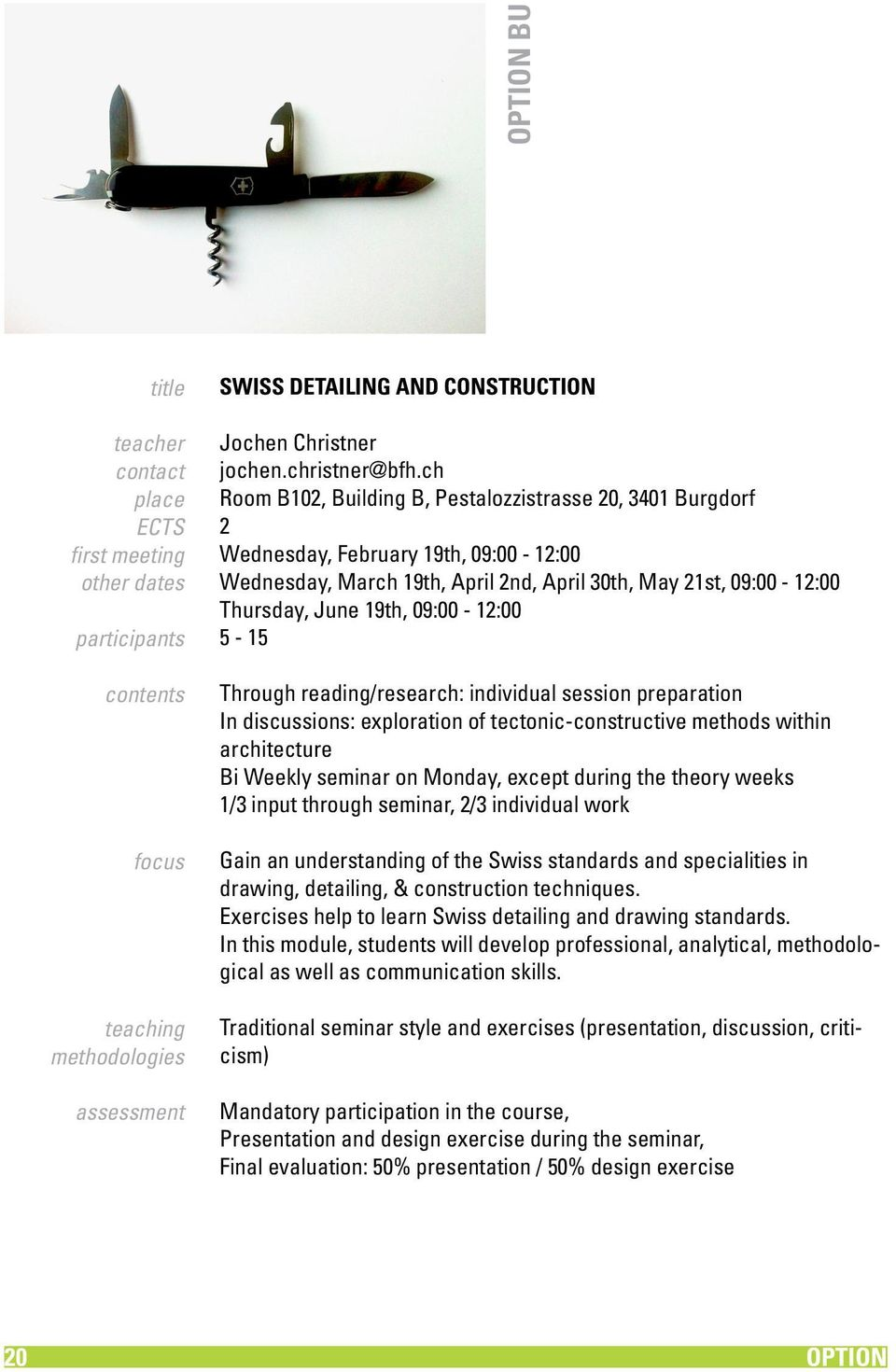 09:00-12:00 5-15 Through reading/research: individual session preparation In discussions: exploration of tectonic-constructive methods within architecture Bi Weekly seminar on Monday, except during