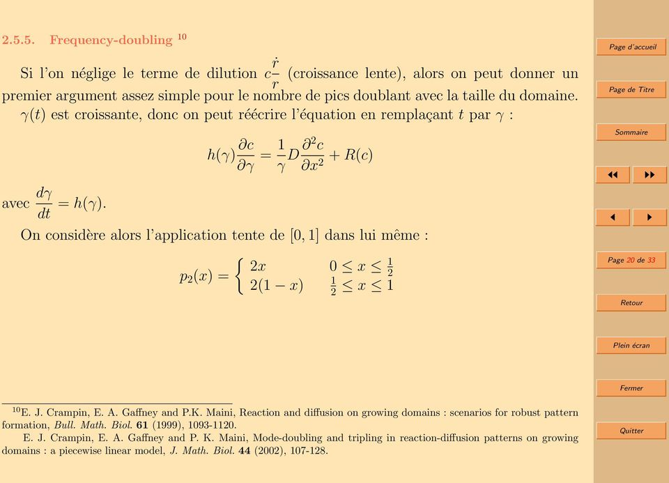 h(γ) c γ = 1 γ D 2 c x 2 + R(c) On considère alors l application tente de [0, 1] dans lui même : { 2x 0 x 1 p 2 (x) = 2 1 2(1 x) 2 x 1 Page 20 de 33 10 E. J. Crampin, E. A. Gaffney and P.K.