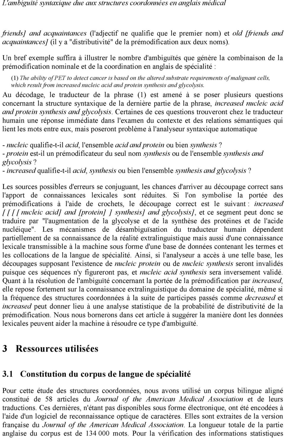 Un bref exemple suffira à illustrer le nombre d'ambiguïtés que génère la combinaison de la prémodification nominale et de la coordination en anglais de spécialité : (1) The ability of PET to detect